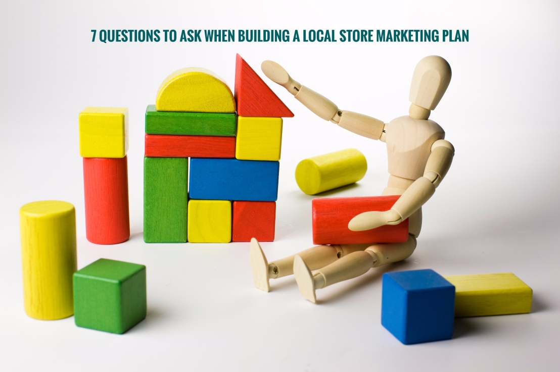 7 Questions to Ask When Building a Local Store Marketing Plan