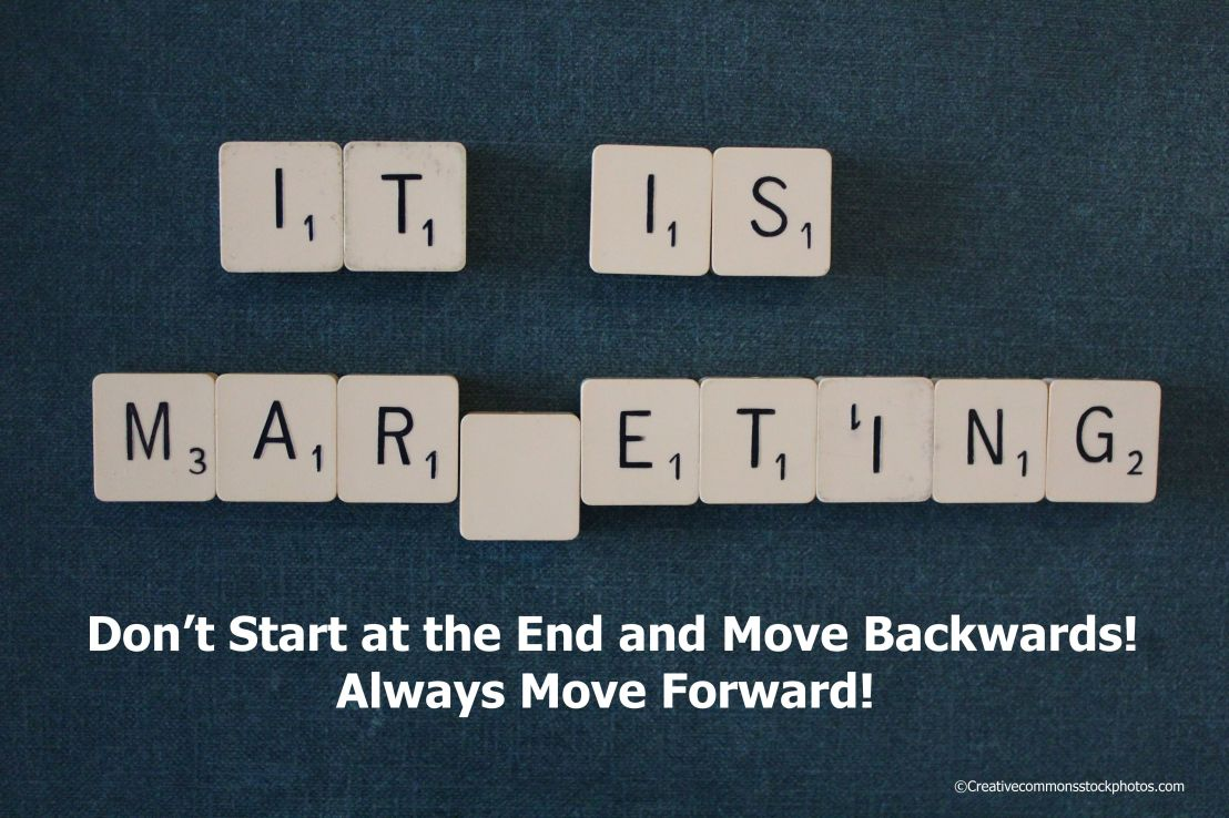 Don't Start at the End and Move Backwards—-Always Move Forward!