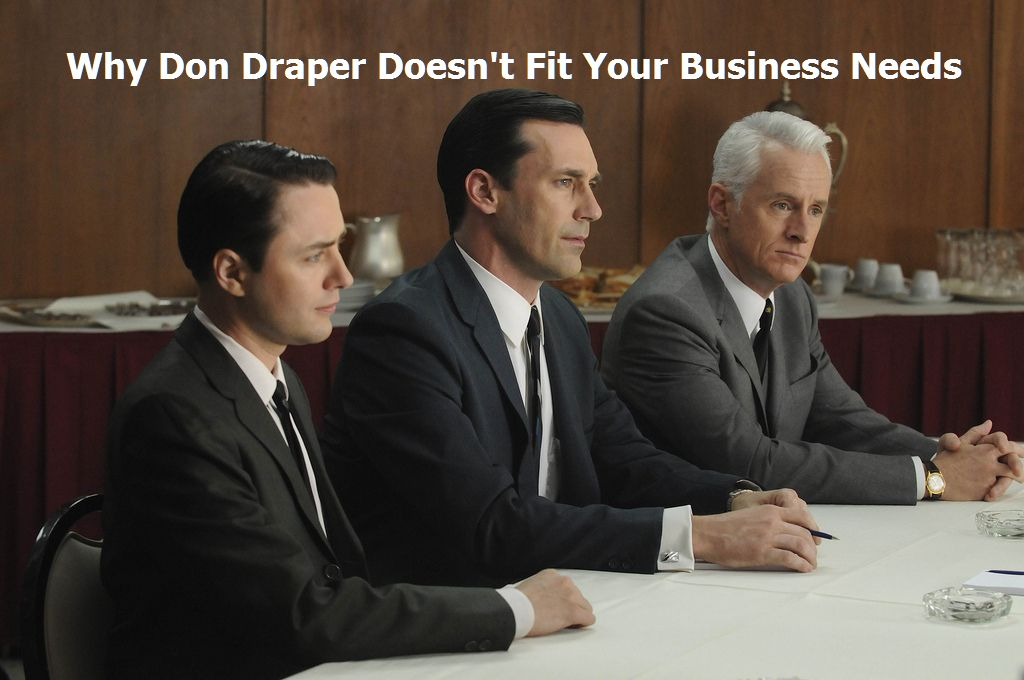 Why Don Draper Doesn't Fit Your Business Needs