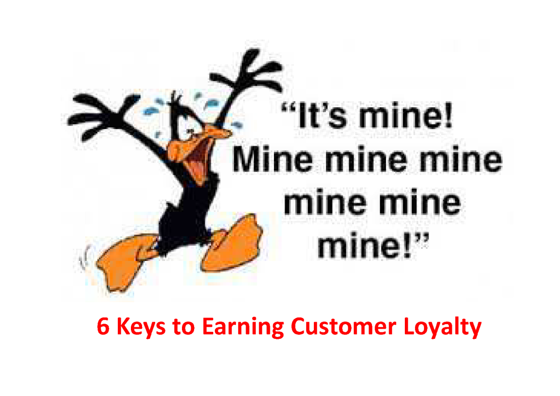 MINE! MINE! MINE!  Six Keys to Earning Customer Loyalty